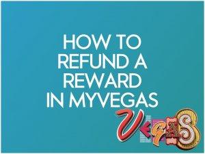 how to refund a reward in myvegas app
